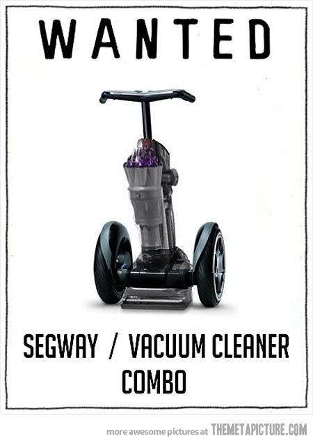 WANTED: Segway / Vacuum Cleaner Combo. The perfect combo!