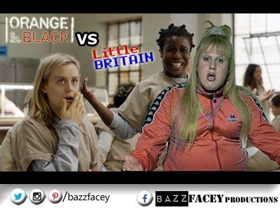 Orange is the New Black VS Little Britain