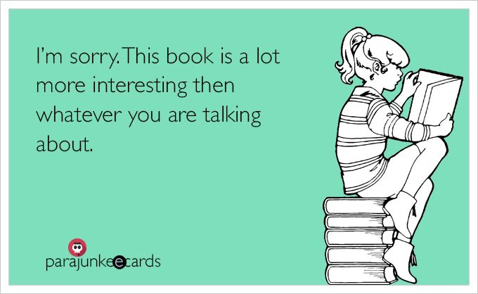 I'm sorry. This book is a lot more interesting then whatever you are talking about.
