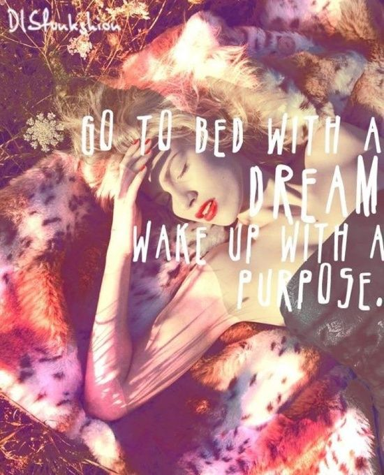 Go to bed with a dream, wake up with a purpose #quote #inspiration