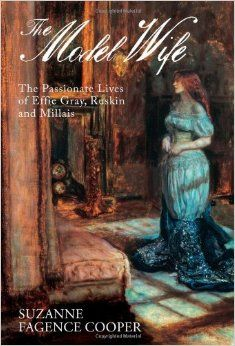 The Model Wife: The Passionate Lives of Effie Gray, Ruskin and Millais (Oct)