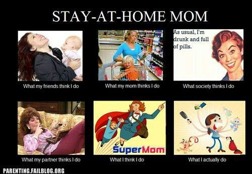 Stay at home Mom. The bottom left is what my mother thinks I do. Lol