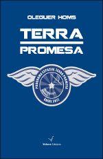 OLEGUER HOMS. Terra promesa. Argentona : Voliana, 2012