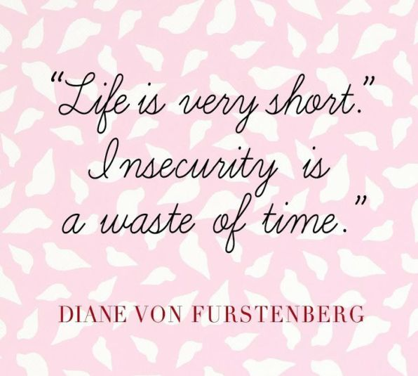 """""""Insecurity is a Waste of Time."""" - DVF 