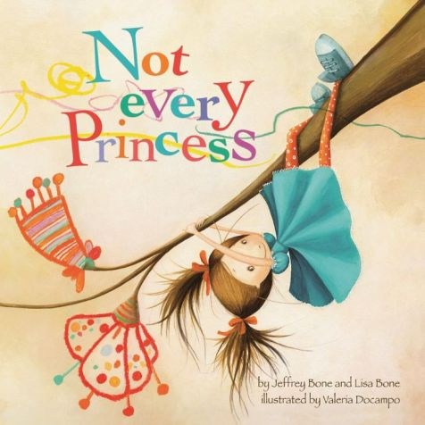 Amazon.com: Not Every Princess eBook: Jeffrey Bone, Lisa Bone, Valeria Docampo: Books