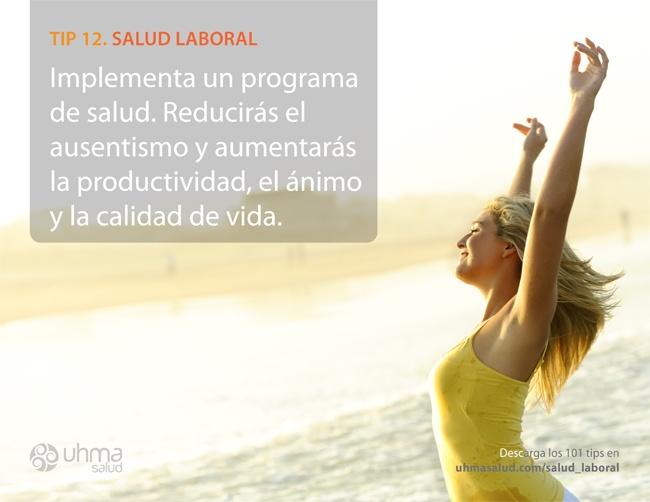 Tip 12 de Salud Laboral Implementa un programa de salud. Reducirás el ausentismo y aumentarás la productividad, el ánimo y la calidad de vida.