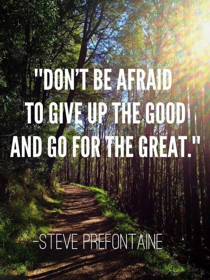 Give up the good and go for the great!