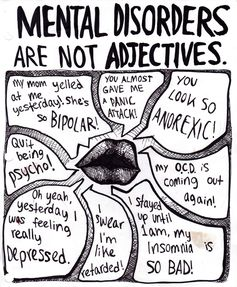 """""""mental disorders are NOT adjectives"""". This always bothers me.."""