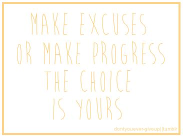 Make excuses or make progress
