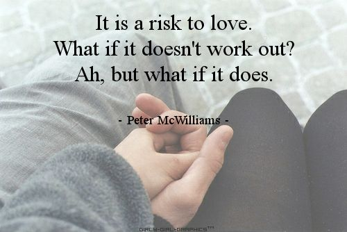 because you are worth the risk :)