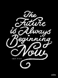 I like this....the future is NOW not tomorrow when you need to start something...don't wait.