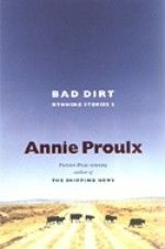 Annie Proulx: Bad Dirt: Wyoming Stories 2