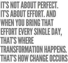 It's not about perfect, it's about effort!