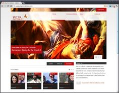 Why I'm Catholic - a fantastic website with inspiring conversion stories.