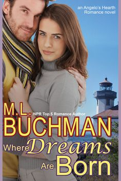 M.L. Buchman ~ Where Dreams Are Born ~ Cassidy Knowles, a leading food-and-wine critic isn't sure what she wants. But she knows what she doesn't want, and that's Russell Davis. The problem? They were each given a calendar of a dozen lighthouses to visit on the first of each month. Neither of their hearts can plot a course that steers clear of the other.