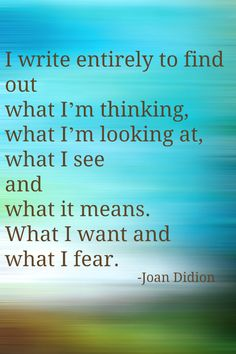 writing quote from Joan Didion. Amen to that, I totally do this.