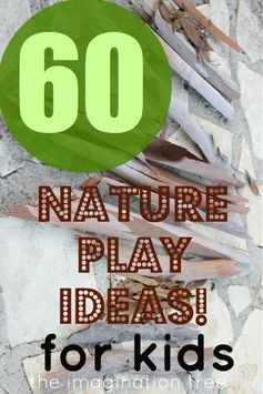 60 Nature Play Ideas for Kids! - The Imagination Tree