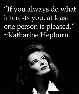 -Katherine Hepburn