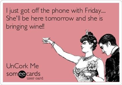 Wine . . . Friday . . . Soon