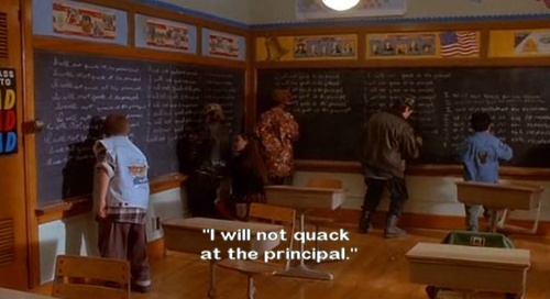 """I will NOT quack at the principal."" The Mighty Ducks"