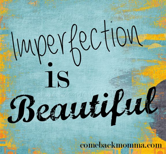 Imperfection is beautiful - article on ComebackMomma.com