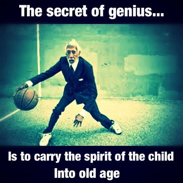 Inner Child - The secret of genius ... is to carry the Spirit of the Child into old age.