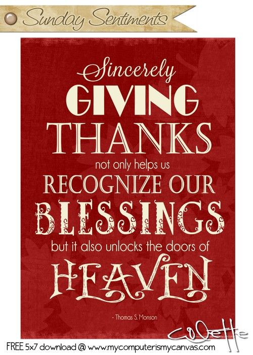 Inspirational Quote Series... Sunday Sentiments 5x7 free printable - Giving Thanks by Thomas S. Monson #mycomputerismycanvas