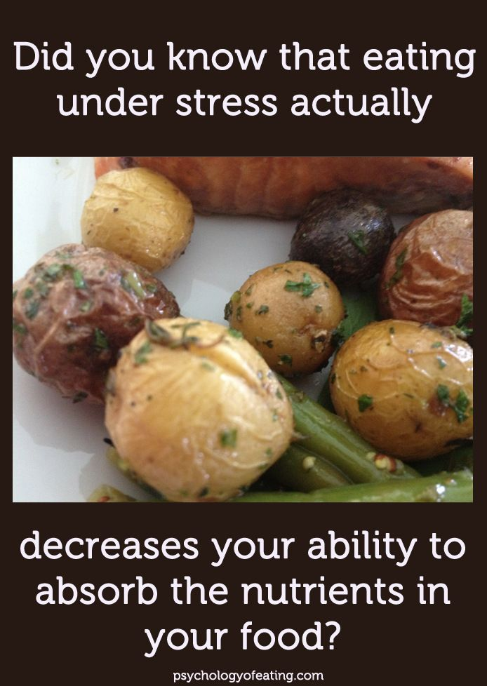 Did you know that eating under stress actually decreases your ability to absorb the nutrients?!