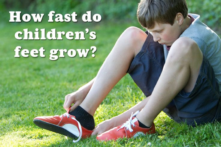 How fast do childrens feet grow healthy family living