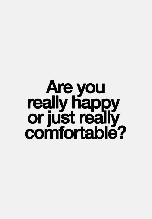 Are you really happy or just really comfortable?