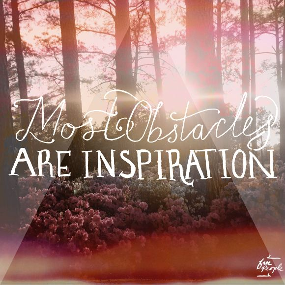 Monday Quote: Obstacles Are Inspiration | Free People Blog #freepeople