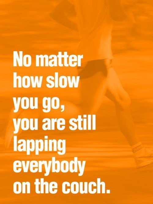 exercise quote: YES!!! don't quit!  starting puts you ahead of everyone else who never tried!