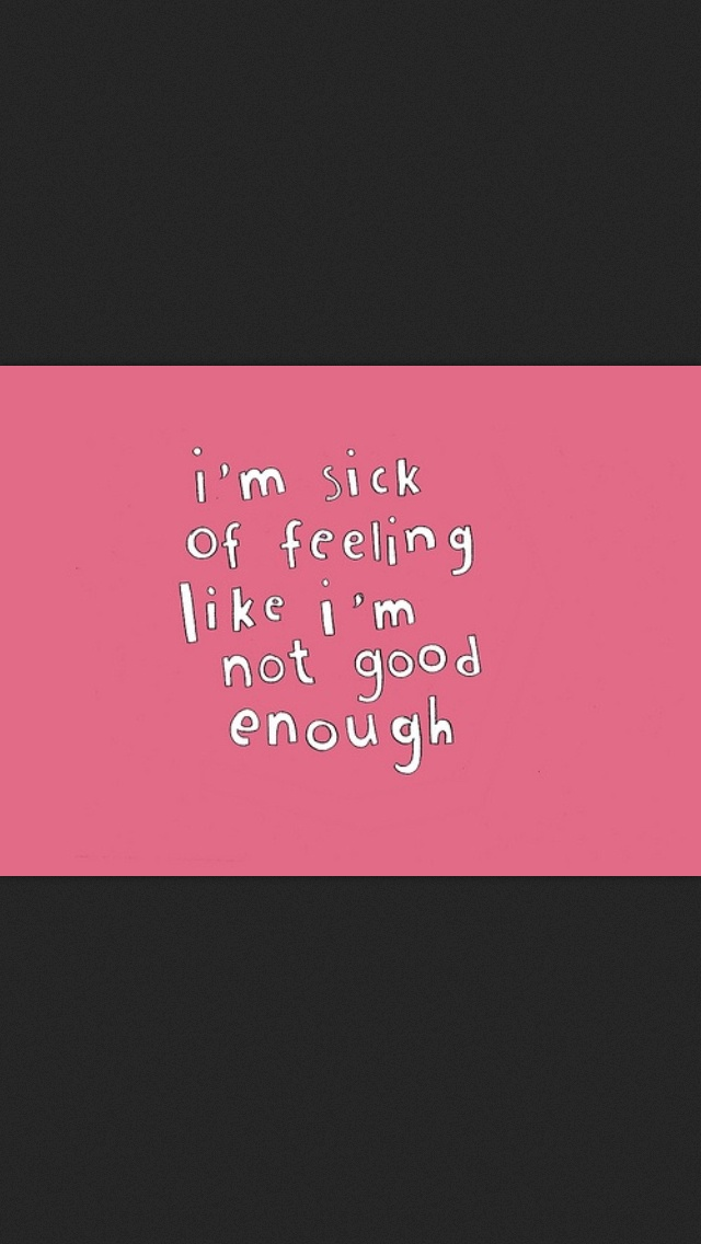 Quotes Not Good Enough Tired Being