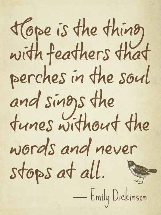 April is National Poetry Month. Here's a little bit of hope in the form of Emily Dickinson. Hope is a thing with feathers. Always.