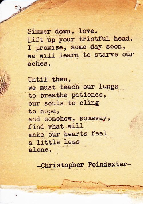 "christopher poindexter. My Cajun granddaddy used to tell us to ""simmer down"". Love that phrase. This is a wise poem."