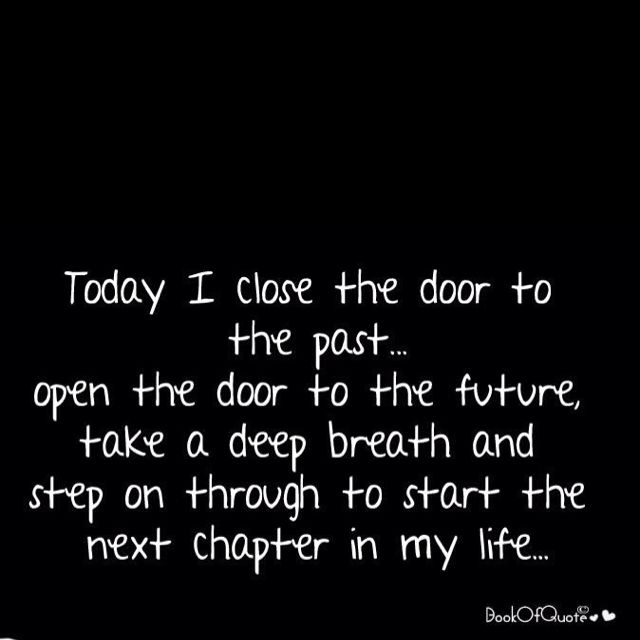 Fresh start. Today I did close the door to the past, and made a giant step towards the future, a better future.