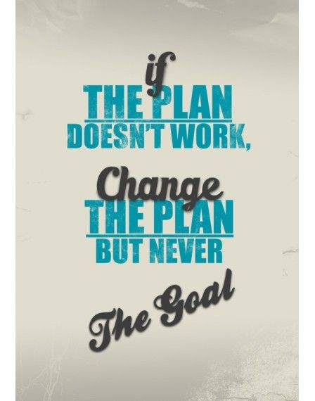 Always, always have a plan. But sometimes you have to adjust the plan to reach your goal.
