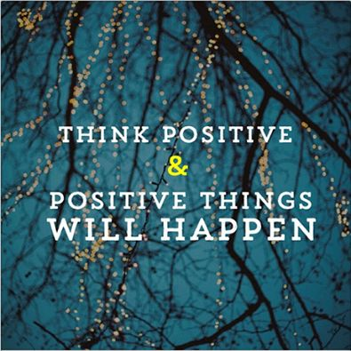 """""""Think Postive and Postive Things Will Happen"""""""