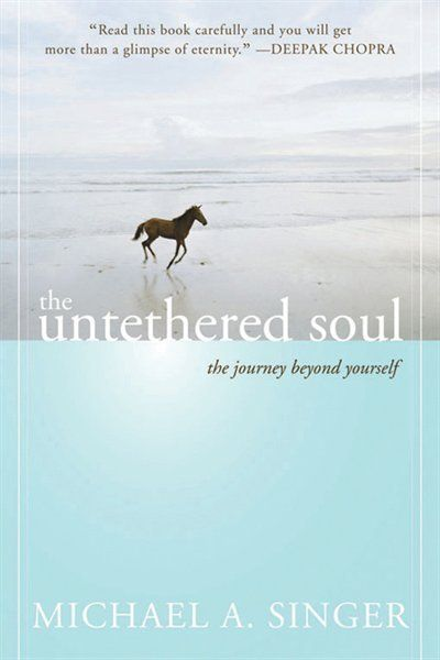 ... awareness. . . The Untethered Soul: The Journey Beyond Yourself