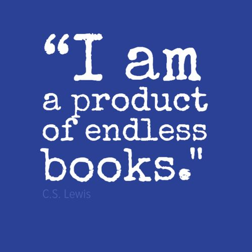 """I am a product of endless books"" -- C.S. Lewis"