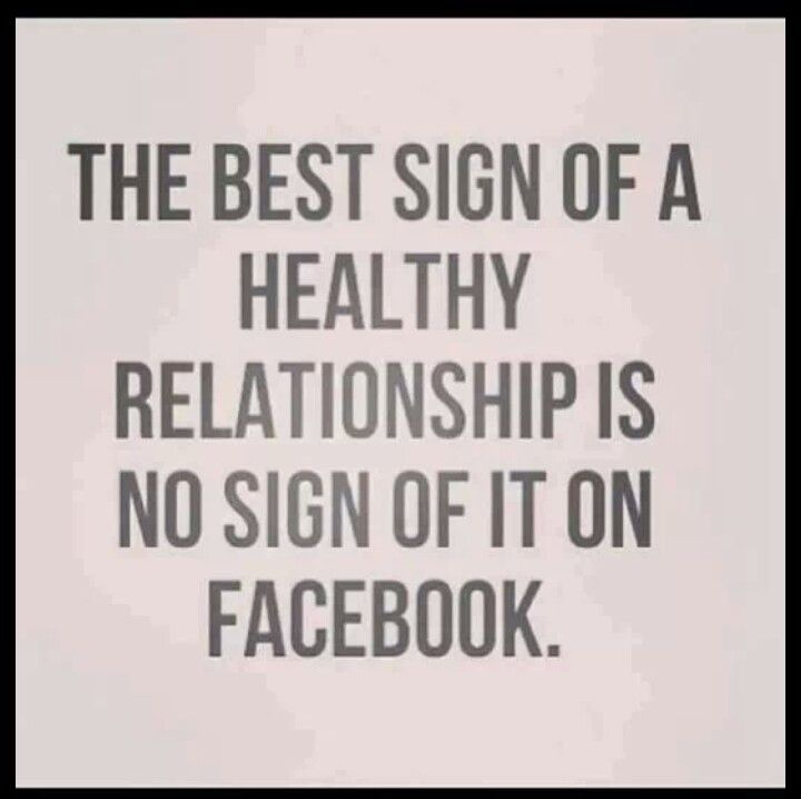 The best sign of a healthy relationship is no sign of it on Facebook. #SoTrue