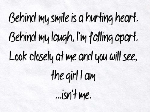 behind my smile is a hurting heart. behind my laugh, i'm
