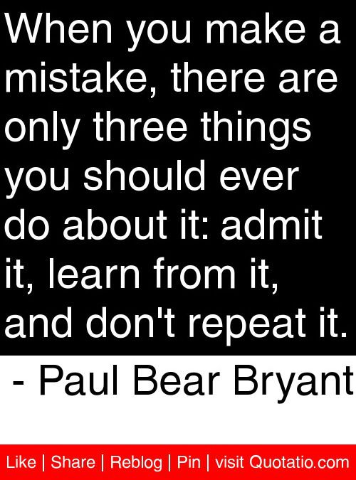 When you make a mistake there are only three things you should ever do about it quote by Bear Bryant