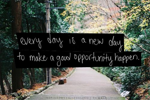 Everyday is a new day...
