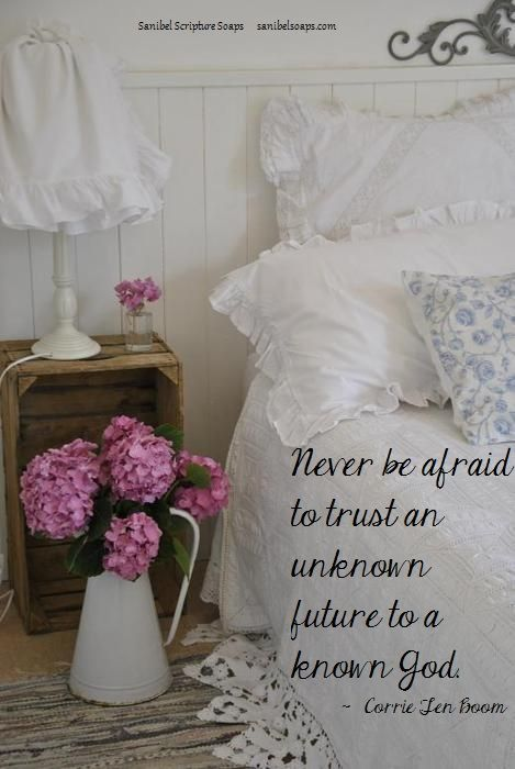 Never be afraid to trust an unknown future to a known God.----- sanibelsoaps.com