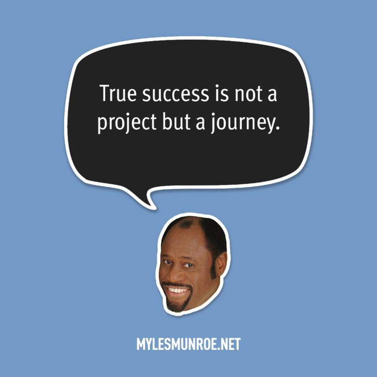 """True success is not a project but a journey."" — Myles Munroe #mylesmunroe"