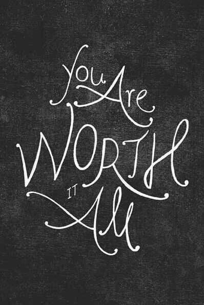You are worth it all