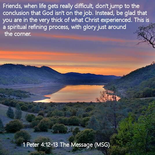 1 Peter 4.12-13 The Message (MSG)