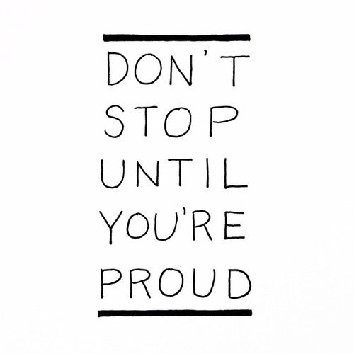 Dont stop until you're pride