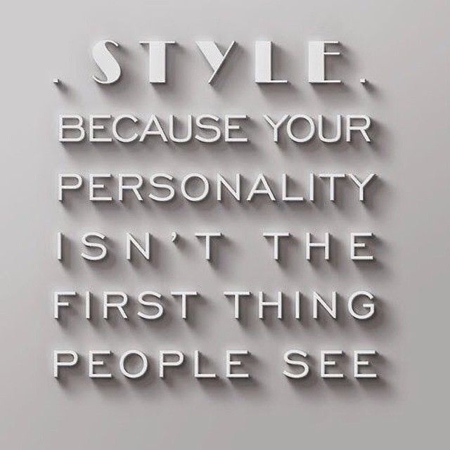 Fashion quote - style, because your personality isn't the first thing people see